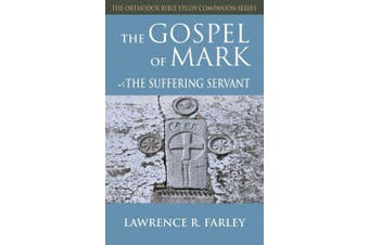 The Gospel of Mark: The Suffering Servant (Orthodox Bible Study Companion Series)