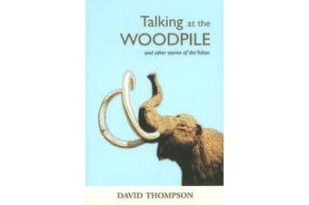 Talking at the Woodpile: And Other Stories of the Yukon