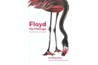 Floyd the Flamingo: And His Flock of Friends