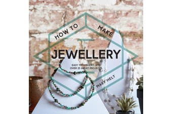 How to Make Jewellery: Easy techniques and 25 great projects (How To)