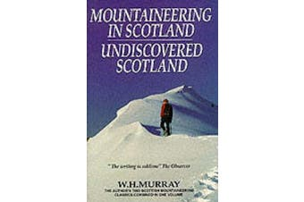 Mountaineering in Scotland / Undiscovered Scotland: Volume 1: Two Scottish Mountaineering Classics Combined