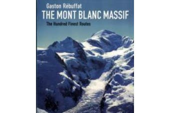 The Mont Blanc Massif: The Hundred Finest Routes: 2005