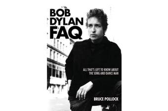 Bob Dylan FAQ: All That s Left to Know About the Song and Dance Man (FAQ Series)