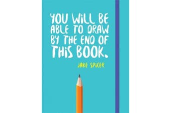 You Will be Able to Draw by the End of This Book (You Will be Able to Draw ...)