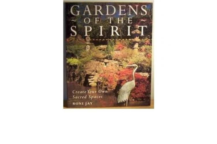 Gardens of the Spirit: Create Your Own Sacred Spaces