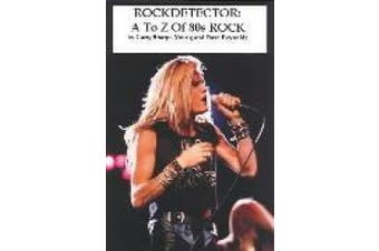 Rockdetector: A To Z Of '80s Rock