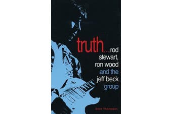 Truth!...: Rod Stewart, Ron Wood and the Jeff Beck Group