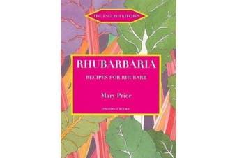 Rhubarbaria: Recipes for Rhubarb
