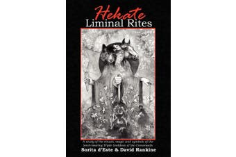 Hekate's Liminal Rites: A Study of the Rituals, Magic and Symbols of the Torch-bearingtriple Goddess of the Crossroads