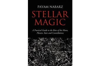 Stellar Magic: A Practical Guide to Performing Rites and Ceremonies to the Moon, Planets, Stars and Constellations