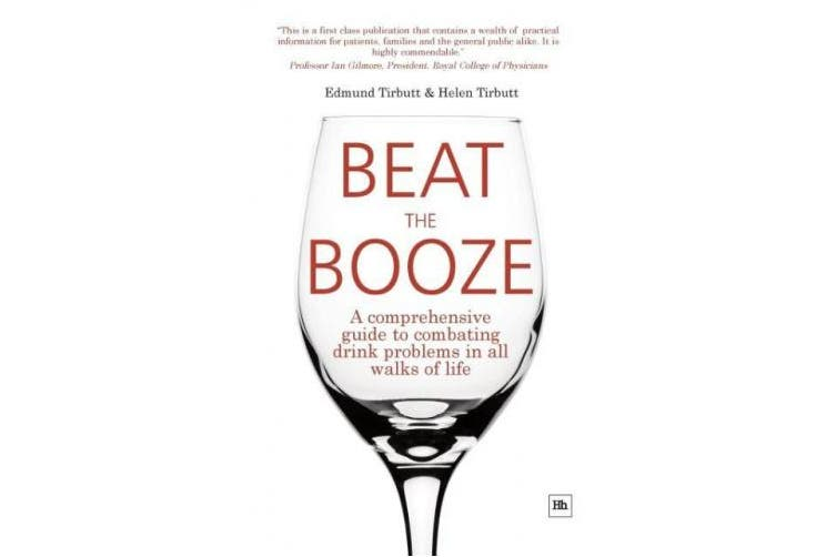Beat the Booze: A Comprehensive Guide to Combating Drink Problems in All Walks of Life