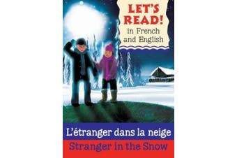 Stranger in the Snow/L'etranger dans la neige (Let's Read in French and English)