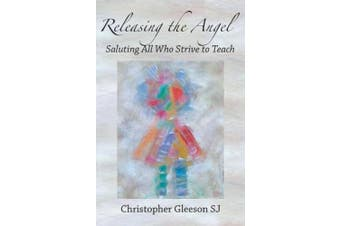 Releasing the Angel: Saluting All Who Strive to Teach