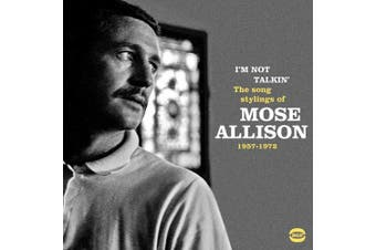 I'm Not Talkin' - The Songs Stylings Of Mose Allison 1957-1972
