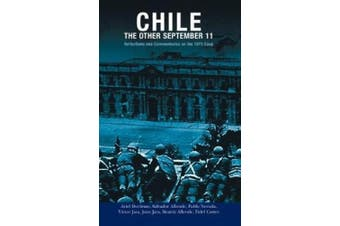 Chile: The Other September 11: Reflections and Commentaries on the 1973 Coup in Chile