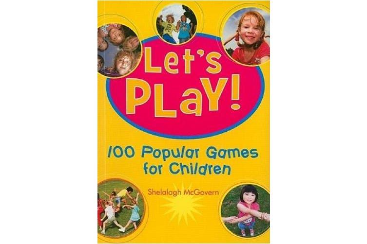 Let's Play!: 100 Popular Games for Children