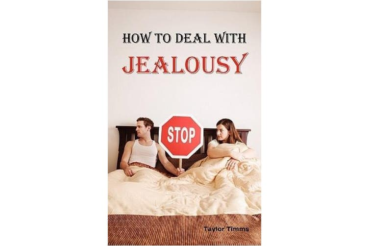 How to Deal with Jealousy: Overcoming Jealousy and Possessiveness is Vital for a Healthy Marriage or Relationship. Learn How to Control Your Jealousy Now.