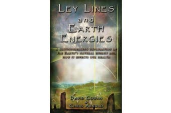 Ley Line and Earth Energies: A Groundbreaking Exploration of the Earth's Natural Energy and How it Effects Our Health