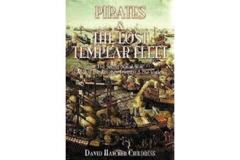 Pirates and the Lost Templar Fleet: The Secret Naval War Between the Knights Templars and the Vatican