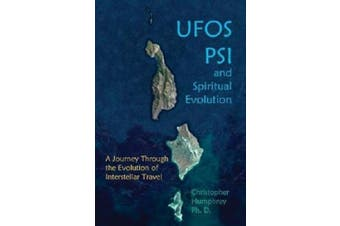 UFOs, PSI and Spiritual Evolution: A Journey Through the Evolution of Interstellar Travel
