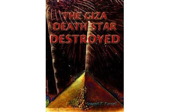 The Giza Death Star Destroyed: The Ancient War for Future Science