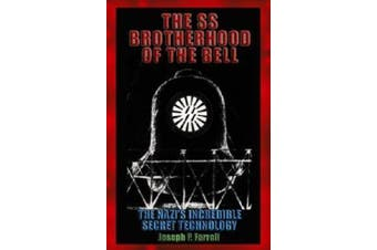 The SS Brotherhood of the Bell: The Nazi's Incredible Secret Technology