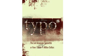 Typo: The Last American Typesetter or How I Made and Lost 4 Million Dollars (an Entrepreneur's Education)
