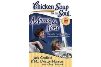 Moms & Sons  : Stories by Mothers and Sons, in Appreciation of Each Other (Chicken Soup for the Soul)