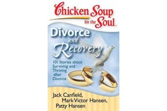 Chicken Soup for the Soul: Divorce and Recovery: 101 Stories about Surviving and Thriving After Divorce (Chicken Soup for the Soul)