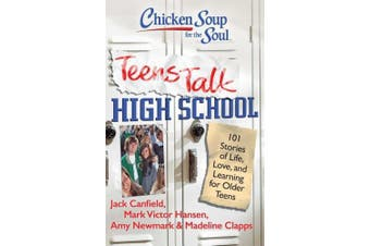 Chicken Soup for the Soul: Teens Talk High School: 101 Stories of Life, Love, and Learning for Older Teens (Chicken Soup for the Soul)