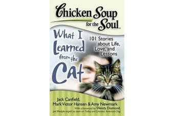 Chicken Soup for the Soul: What I Learned from the Cat: 101 Stories about Life, Love, and Lessons (Chicken Soup for the Soul)