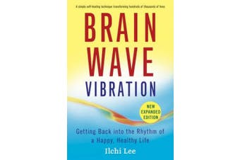 Brain Wave Vibration: Getting Back into the Rhythm of a Happy Healthy Life