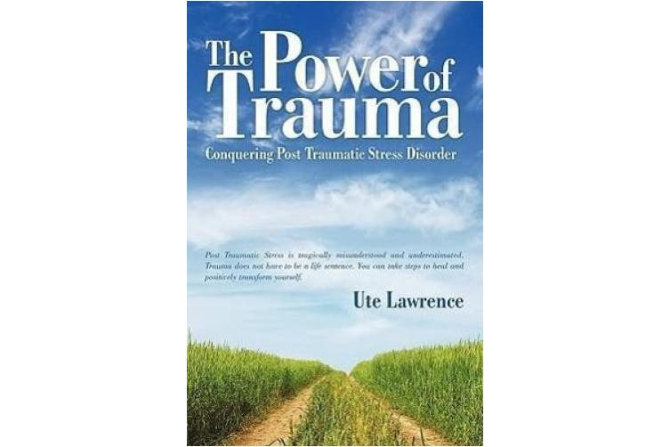 The Power of Trauma: Conquering Post Traumatic Stress Disorder