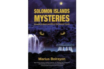 Solomon Islands Mysteries: Accounts of Giants and UFOs in the Solomon Islands