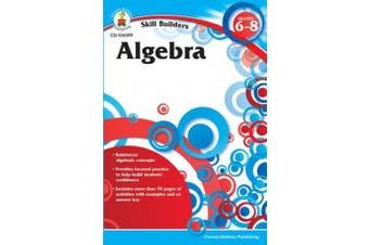 Algebra, Grades 6 - 8 (Skill Builders (Carson-Dellosa))