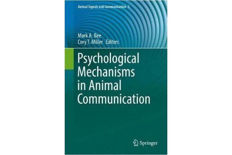 Psychological Mechanisms in Animal Communication (Animal Signals and Communication)