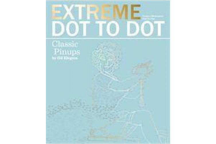 Extreme Dot-to-Dot - Classic Pin-ups: Create a Masterpiece, Line by Line