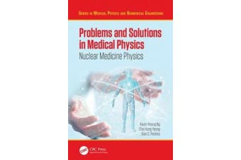 Problems and Solutions in Medical Physics: Nuclear Medicine Physics (Series in Medical Physics and Biomedical Engineering)