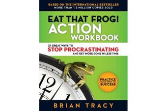 Eat That Frog! Workbook: 21 Great Ways to Stop Procrastinating and Get More Done in Less Time (Agency/Distributed)