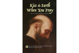 Kiss the Earth When You Pray: The Father Zosima Poems: Forty-Two Meditations and a Prayer