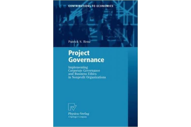 Project Governance: Implementing Corporate Governance and Business Ethics in Nonprofit Organizations (Contributions to Economics)