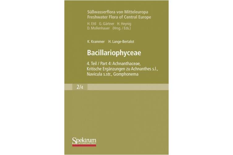 Bacillariophyceae: Teil 4: Achnanthaceae, Kritische Erganzungen Zu Achnanthes S.L., Navicula S.Str., Gomphonema (Suesswasserflora von Mitteleuropa) [German]