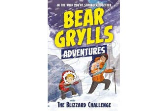 A Bear Grylls Adventure 1: The Blizzard Challenge: by bestselling author and Chief Scout Bear Grylls (A Bear Grylls Adventure)