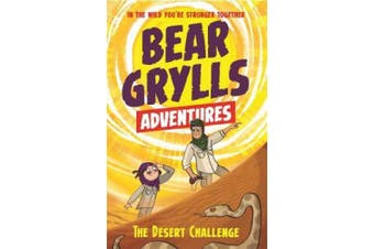A Bear Grylls Adventure 2: The Desert Challenge: by bestselling author and Chief Scout Bear Grylls (A Bear Grylls Adventure)