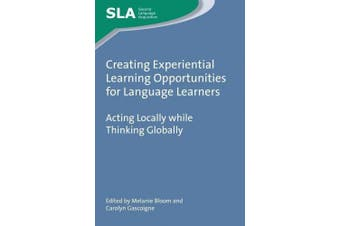Creating Experiential Learning Opportunities for Language Learners: Acting Locally While Thinking Globally (Second Language Acquisition)