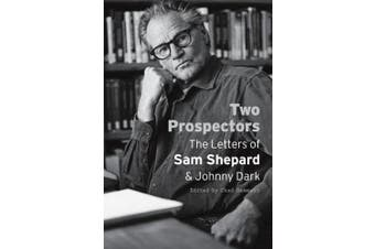Two Prospectors: The Letters of Sam Shepard and Johnny Dark (Southwestern Writers Collection Series, Wittliff Collections at Texas State University)
