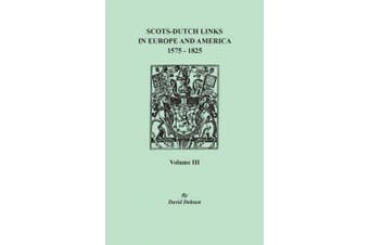 Scots-Dutch Links in Europe and America, 1575-1825. Volume III