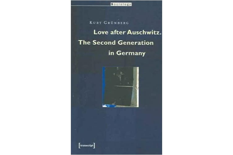 Love After Auschwitz: The Second Generation in Germany