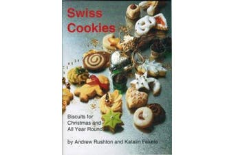 Swiss Cookies: Biscuits for Christmas and All Year Round