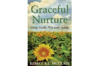 Graceful Nurture: Using Godly Play with Adults